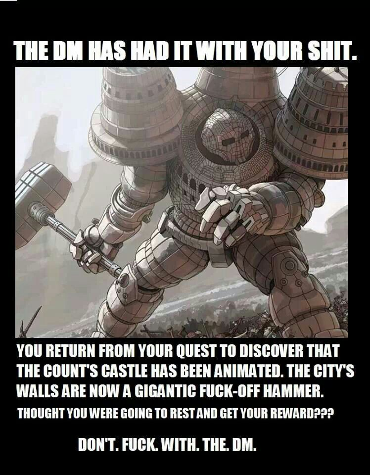 """O MESTRE DE JOGO FICOU DE SACO CHEIO DE SUAS MERDAS: """"Você retorna de sua missão e descobre que o castelo do conde virou um construto. Os muros da cidade agora são um fuderoso martelo gigantesco. Estava pensando que ia descansar e receber sua recompensa?"""" - NUNCA SACANEIE COM O MESTRE DE JOGO!"""